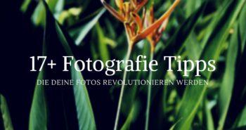 17+ Fotografie Tipps, die Deine Fotos revolutionieren werden